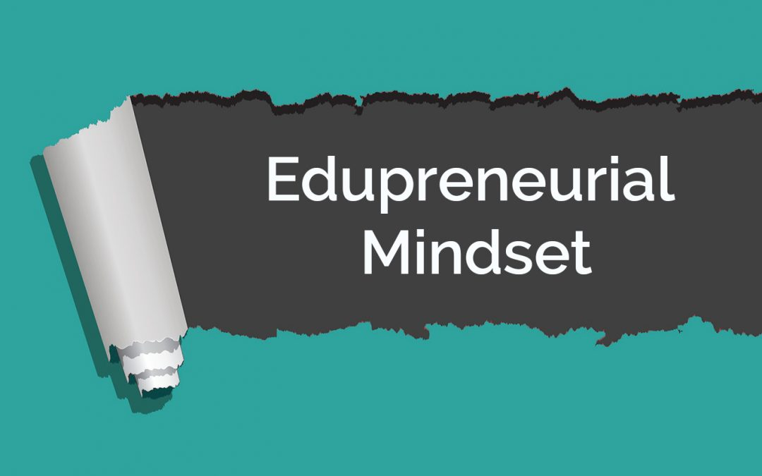 Cultivating an Edupreneurial Mindset